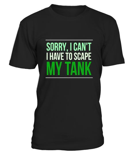 Sorry I Can T Have To Scape My Tank Aquascapers Gift Tee Funny Son In Law Shirt Best