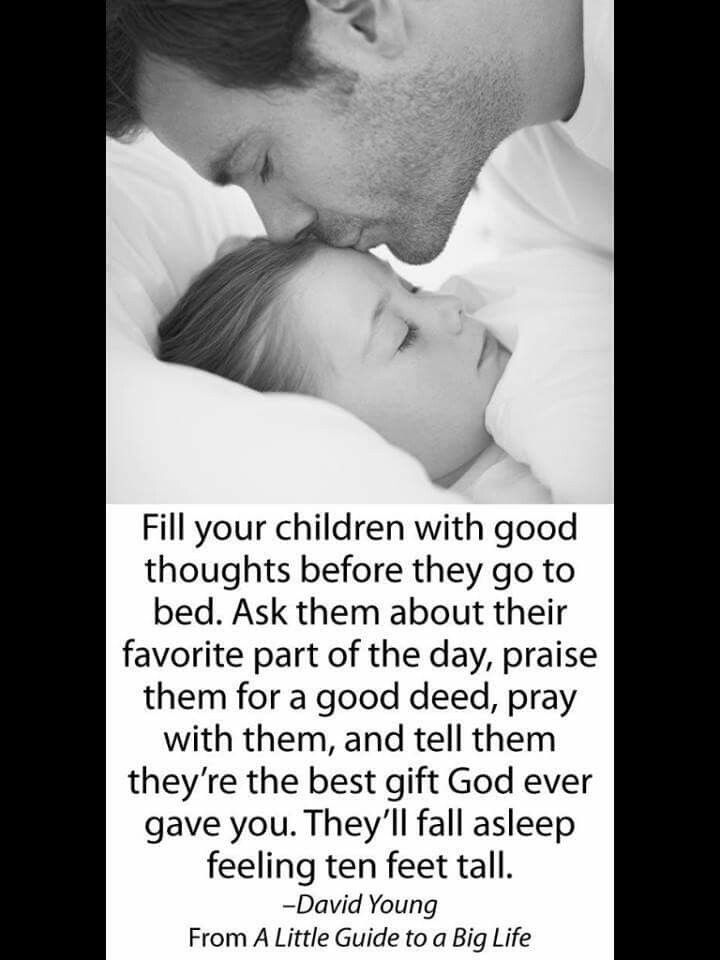 Fill your children with good thoughts before they go to bed.