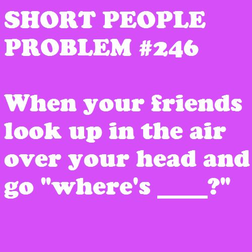 """Oh this reminds me of Tanya who would walk around with her hand stretched out at about my height never say anything and people would point right behind her and say """"shes right there"""" :-) nothing like good friends"""