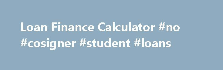 Loan Finance Calculator #no #cosigner #student #loans http://loan.remmont.com/loan-finance-calculator-no-cosigner-student-loans/  #loan cal # Additional contrasting the insurance quotes of assorted creditors, you have access to a reasonably priced bargain. So as to take advantage the attached type of lending products, the borrowers really need to place a guarantee as the unsecured finance come without any safety. When it Loan finance calculator comes to monthly interest…The post Loan Finance…