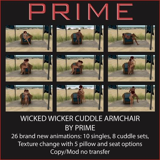 Wicked Wicker Cuddle armchair by PRIME  26 brand new animations: 10 singles, 8 cuddle sets,  Texture change with 5 pillow and seat options  Copy/Mod no transfer
