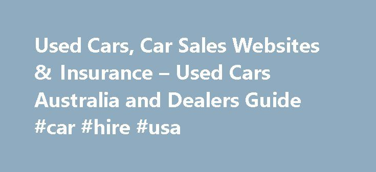 Used Cars, Car Sales Websites & Insurance – Used Cars Australia and Dealers Guide #car #hire #usa http://car.remmont.com/used-cars-car-sales-websites-insurance-used-cars-australia-and-dealers-guide-car-hire-usa/  #car sale websites # These are my favourite Used Cars. Sydney Dealers in Australia have been interviewed and ranked based on my own experiences: Includes car sales websites dealerships servicing Honda. Mazda. Holden. Ford. BMW. Mercedes. Mitsubishi. plus Nissan Dealers Toyota…
