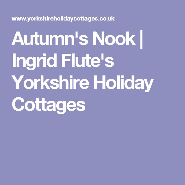 Autumn's Nook | Ingrid Flute's Yorkshire Holiday Cottages