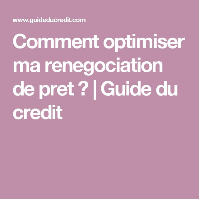 Comment optimiser ma renegociation de pret ? | Guide du credit