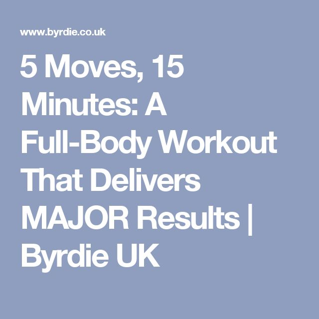 5 Moves, 15 Minutes: A Full-Body Workout That Delivers MAJOR Results | Byrdie UK
