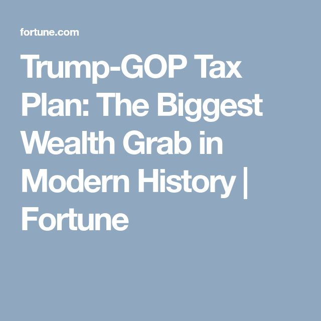 Trump-GOP Tax Plan: The Biggest Wealth Grab in Modern History | Fortune