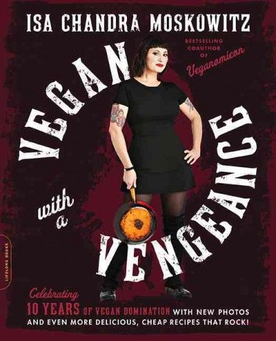 Vegan With a Vengeance: Over 150 Delicious Cheap Animal-free Recipes That Rock; 10th Anniversary Edition - Collects over one hundred fifty accessible vegan recipes including scones soups finger foods pizzas side dishes entrees and desserts with witty anecdotes and money-saving tips.