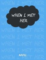 When I Met Her, an ebook by Nafri at Smashwords