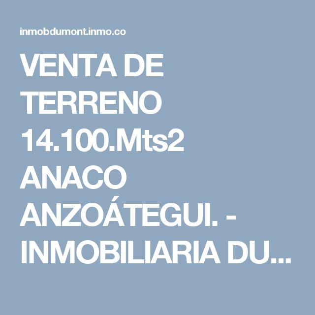 VENTA DE TERRENO 14.100.Mts2 ANACO ANZOÁTEGUI. - INMOBILIARIA DUMONT