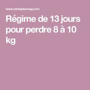 Régime de 13 jours pour perdre 8 à 10 kg