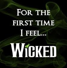"""""""For the first time I feel. . . WICKED!!"""" I love this line from the musical!"""