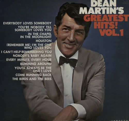Dean Martin's Greatest Hits! Vol. 1  Dean Martin's Greatest Hits! Vol. 1 Some music from this album...... Everybody loves somebody Youre nobody til somebody loves you Nobodys Baby again Every minute every hour  http://www.musicdownloadsstore.com/dean-martins-greatest-hits-vol-1/
