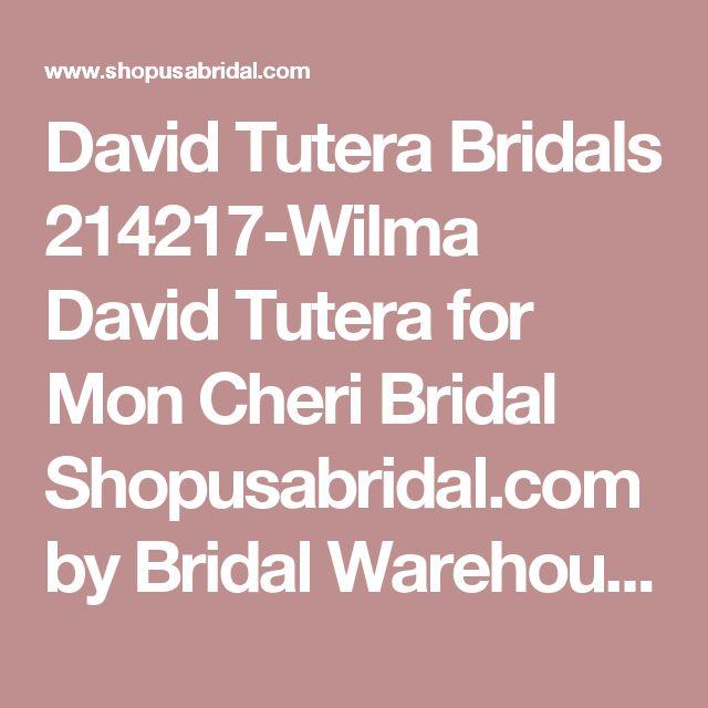 David Tutera Bridals 214217-Wilma  David Tutera for Mon Cheri Bridal Shopusabridal.com by Bridal Warehouse - Bridal, Prom, Quinceanera, Special Occasion