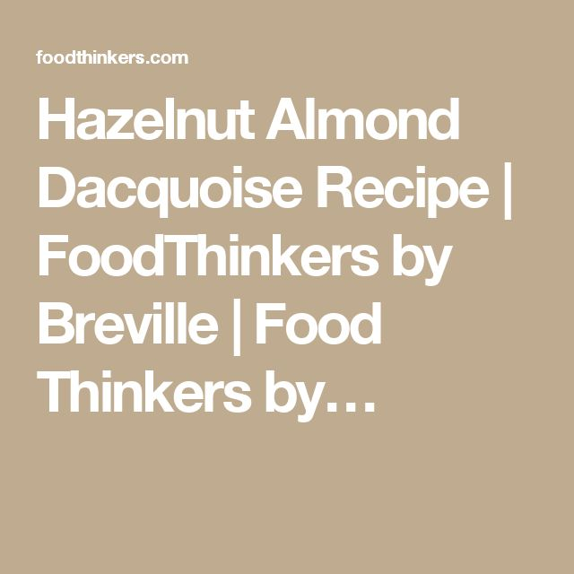 Hazelnut Almond Dacquoise Recipe | FoodThinkers by Breville | Food Thinkers by…