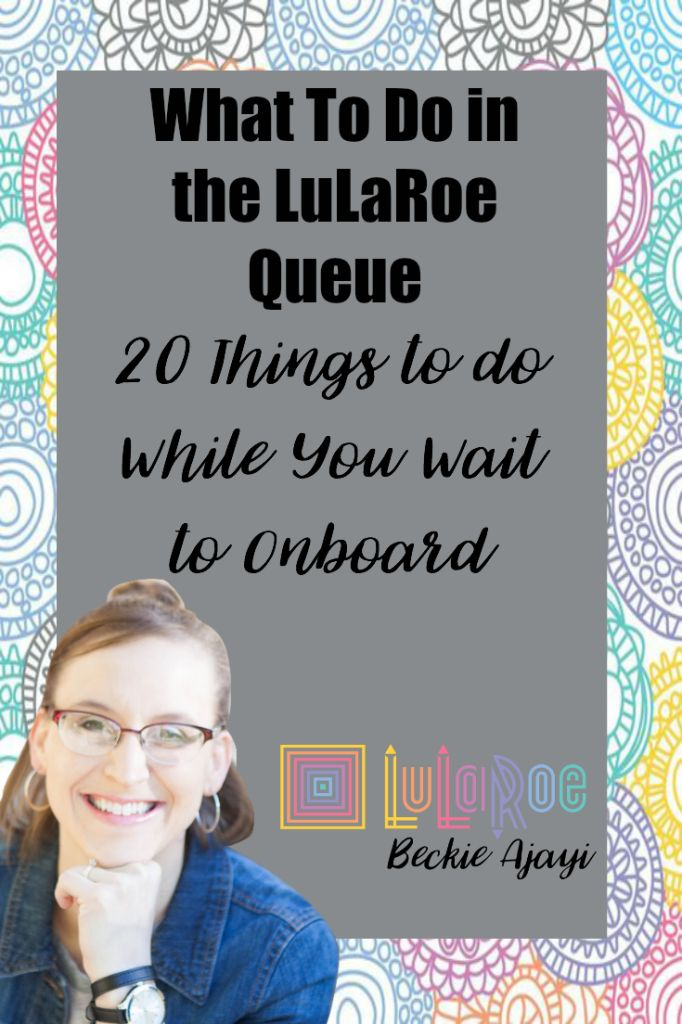 What to Do in the LuLaRoe Queue. 20 things to do while you wait to onboard. Come check out more at www.beckiehealinghearts.com