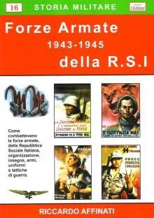 Storia militare della Repubblica Sociale Italiana, come combattevano i reparti dell'Esercito, dell'Aeronautica e della Marina, organizzazione, insegne, uniformi, tattiche di guerra ed armi.