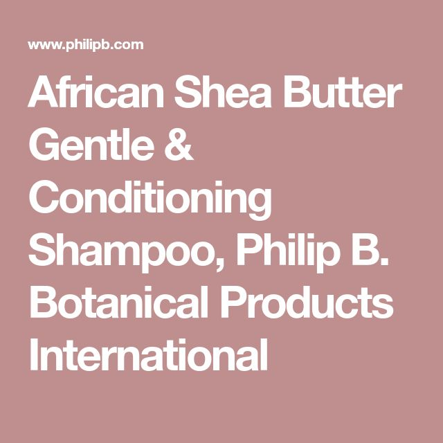 African Shea Butter Gentle & Conditioning Shampoo, Philip B. Botanical Products International