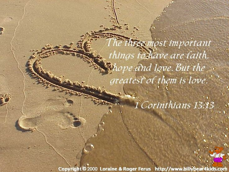 """""""And now these three remain: faith, hope and love. But the greatest of these is love.""""  -1 Corinthians 13:13"""