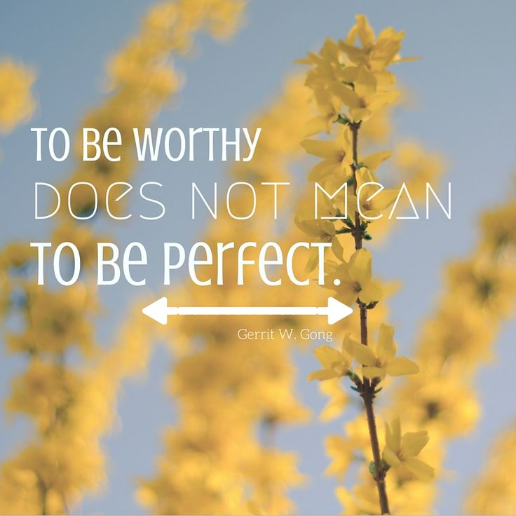 "Elder Gerrit W. Gong: ""To be worthy does not mean to be perfect."" #LDSconf #LDS…"