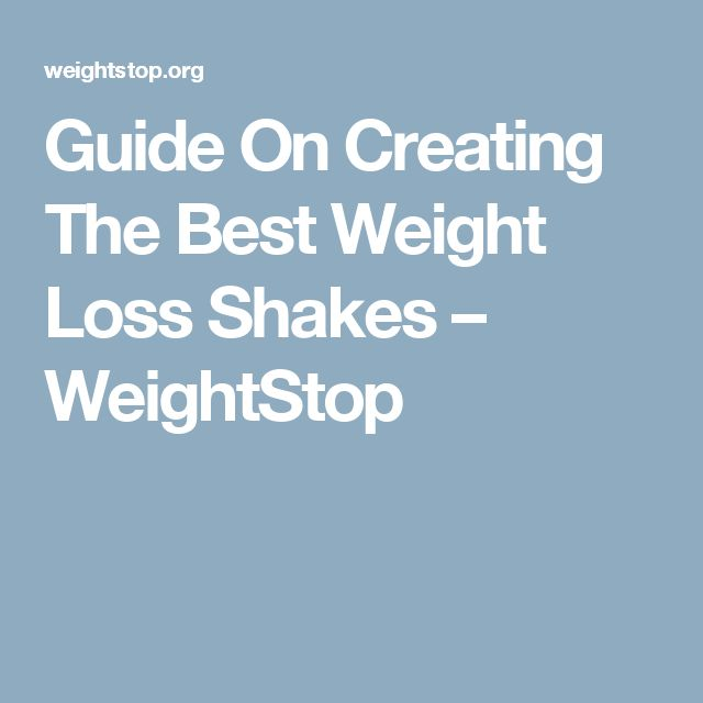 Guide On Creating The Best Weight Loss Shakes – WeightStop