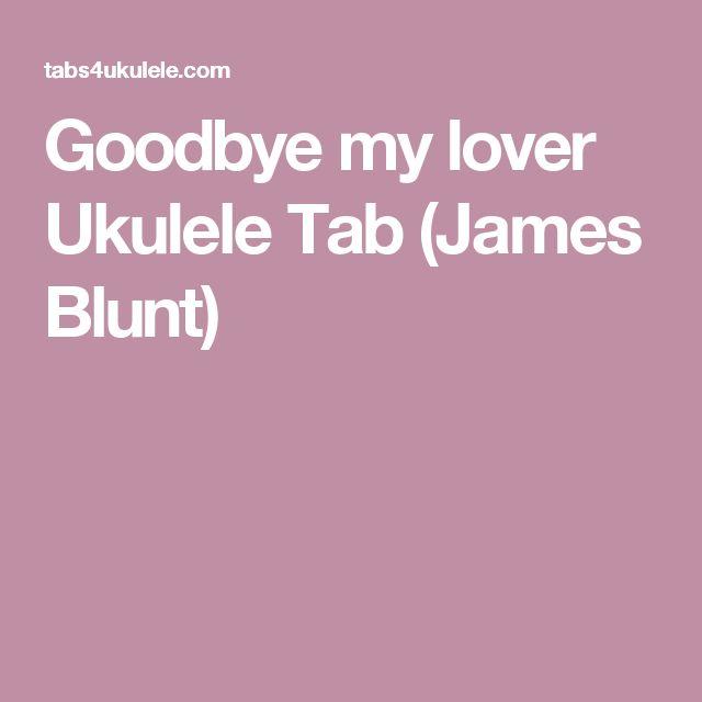 Goodbye my lover Ukulele Tab (James Blunt)