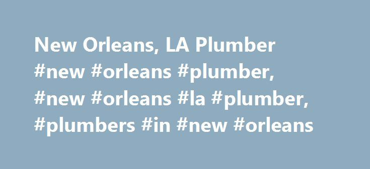 New Orleans, LA Plumber #new #orleans #plumber, #new #orleans #la #plumber, #plumbers #in #new #orleans http://malawi.nef2.com/new-orleans-la-plumber-new-orleans-plumber-new-orleans-la-plumber-plumbers-in-new-orleans/  # New Orleans, LA Plumber, Providing Emergency Plumbing and Drain Services Being below sea level can cause some major water problems in your house or business. No worries! New Orleans, LA Roto-Rooter plumbers can diagnose any plumbing problem and fix it quickly. Roto-Rooter…