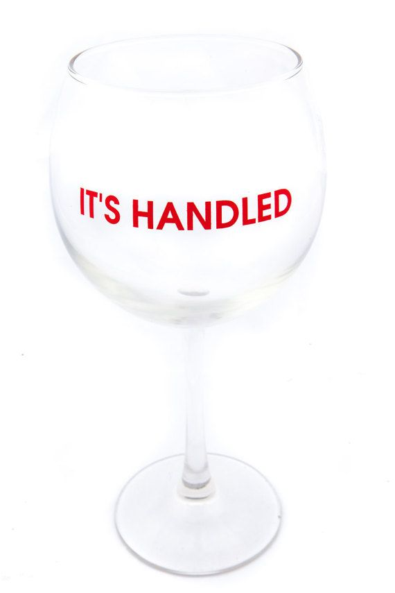 """The """"It's Handled"""" Wine Glass, inspired by Olivia Pope on Scandal"""