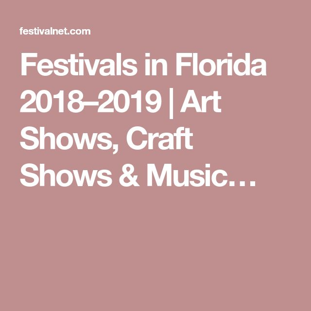Festivals in Florida 2018–2019   Art Shows, Craft Shows & Music…