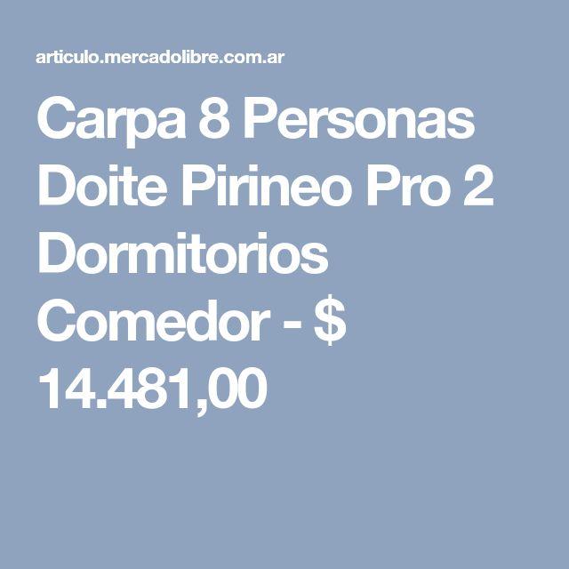Carpa 8 Personas Doite Pirineo Pro 2 Dormitorios Comedor - $ 14.481,00