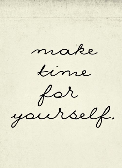 time for yourself is so important to feeling good.