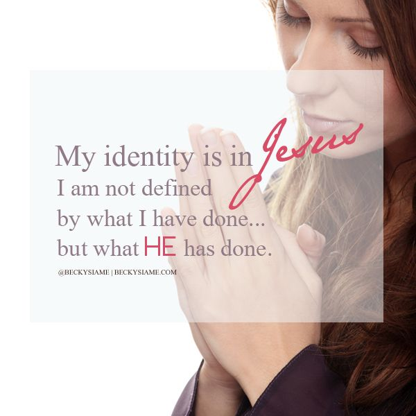 BECKYSIAME.COM | My identity is in Jesus. I am not defined by what i have done... but what he has done.