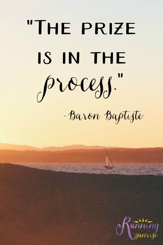 "Motivaitonal quote: ""The prize is in the process."" -Baron Baptiste"