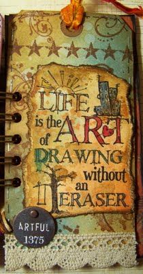 Life is the art of drawing without an eraser...
