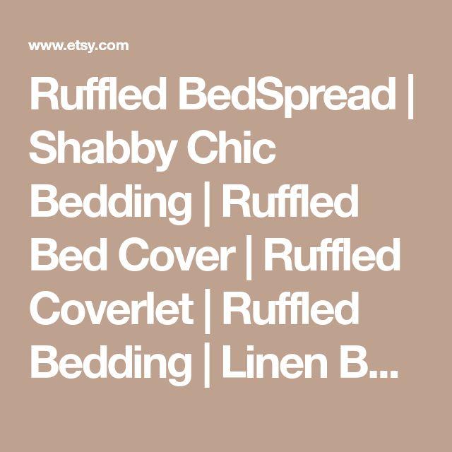 Ruffled BedSpread | Shabby Chic Bedding | Ruffled Bed Cover | Ruffled Coverlet | Ruffled Bedding | Linen Bedding | Ruffled Bedding