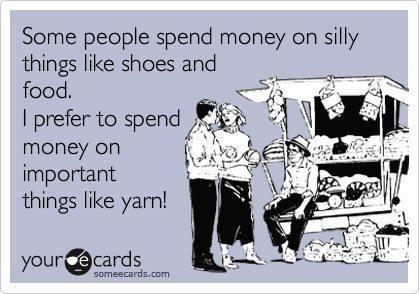 I prefer to spend money on yarn