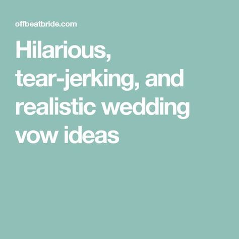 Hilarious Tear Jerking And Realistic Wedding Vow Ideas From Readers