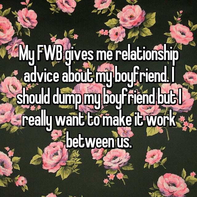 My FWB gives me relationship advice about my boyfriend  I