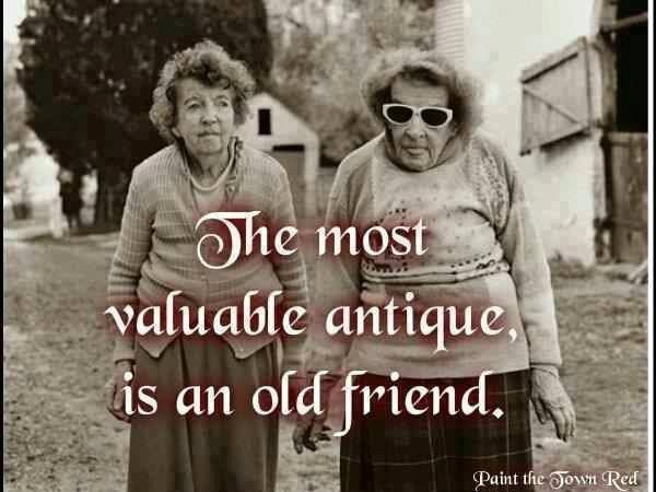 The Most Valuable Antique Is An Old Friend Decorations