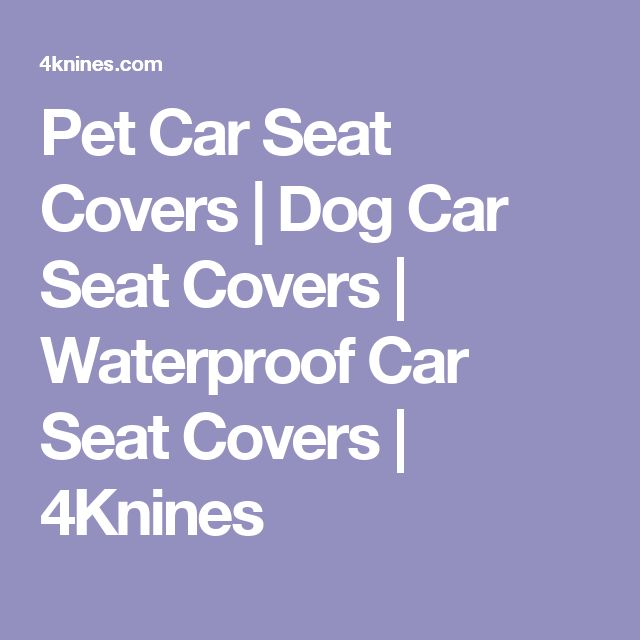 Pet Car Seat Covers | Dog Car Seat Covers | Waterproof Car Seat Covers | 4Knines