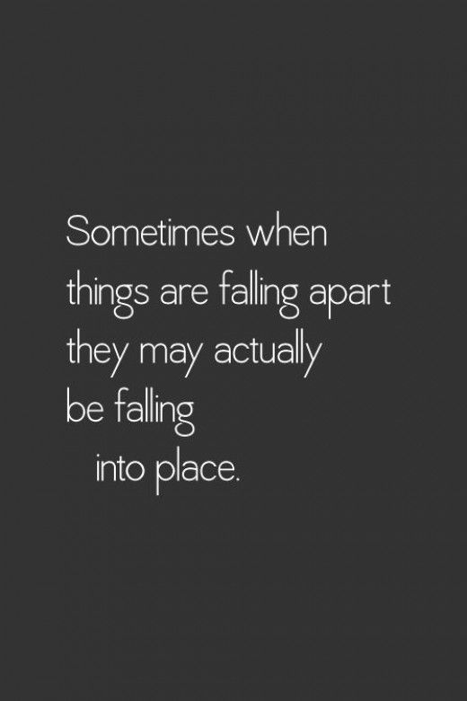 But mostly when I think I'm nearly there and things are falling into place, they fall apart in front of me.