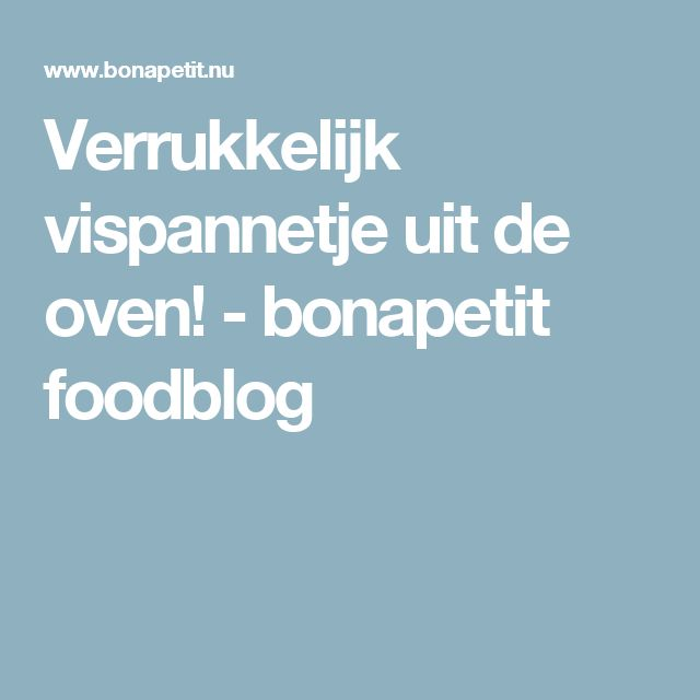 Verrukkelijk vispannetje uit de oven! - bonapetit foodblog