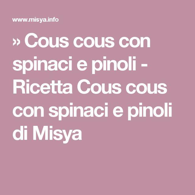 » Cous cous con spinaci e pinoli - Ricetta Cous cous con spinaci e pinoli di Misya