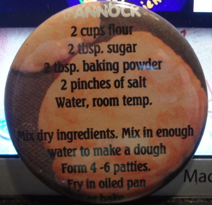 It's not grannies secret recipe but it's a gooder. Yes, a Bannock Pinback Magnet...recipe tried out and it's tasty.