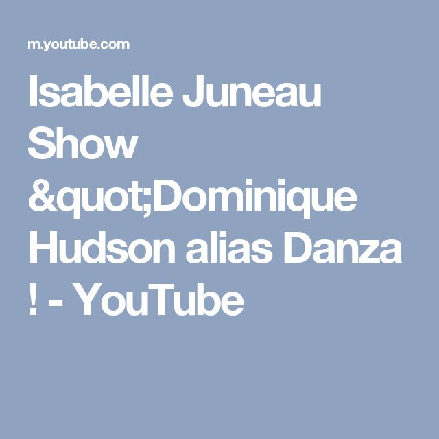"Isabelle Juneau Show ""Dominique Hudson alias Danza ! - YouTube"