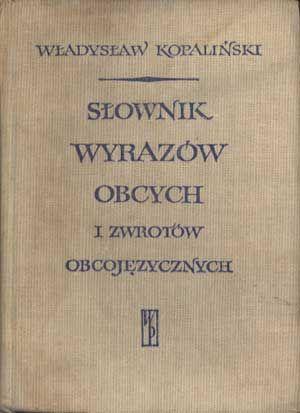 Słownik wyrazów obcych i zwrotów obcojęzycznych, Władysław Kopaliński, Wiedza Powszechna, 1967, http://www.antykwariat.nepo.pl/slownik-wyrazow-obcych-i-zwrotow-obcojezycznych-p-1280.html