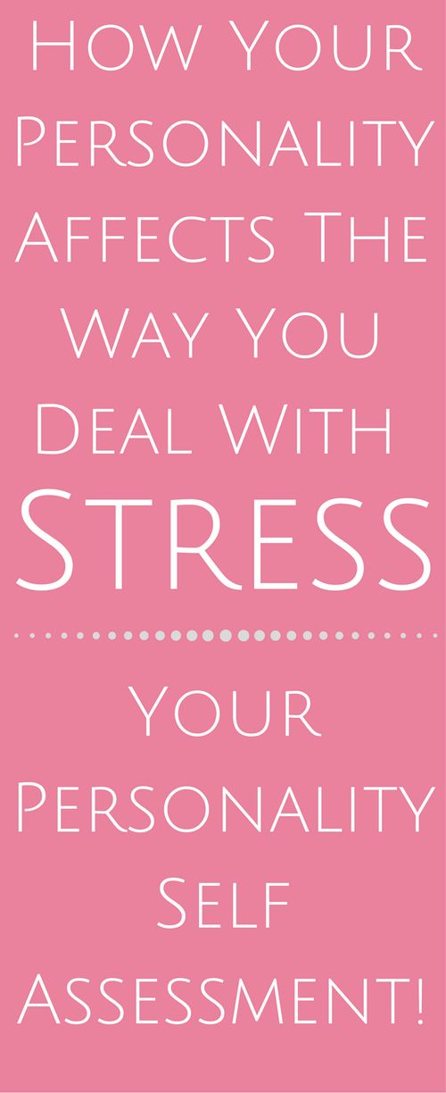 How Your Personality Affects The Way You Deal With Stress. | stress relief tips | stress management. | how to manage stress.