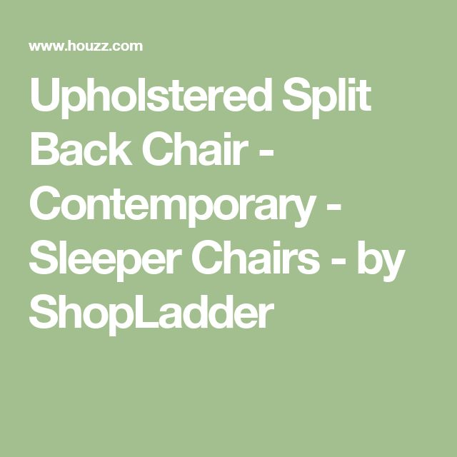 Upholstered Split Back Chair - Contemporary - Sleeper Chairs - by ShopLadder