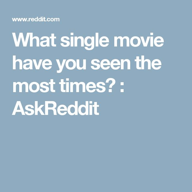 What single movie have you seen the most times? : AskReddit