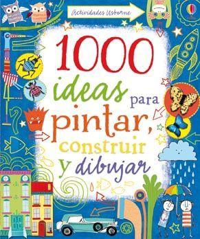 """""""1000 ideas para pintar, construir y dibujar"""". Ediciones Usborne (3 a 8 años)"""