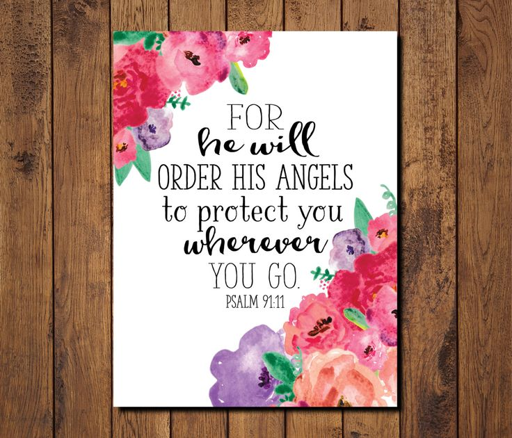 """Bible Verse Printable, Scripture Print- Psalm 91:11 """"For he will order his angels to protect you wherever you go."""" by GRACEuponGRACEprints on Etsy https://www.etsy.com/listing/250376870/bible-verse-printable-scripture-print"""
